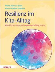 Resilienz im Kita-Alltag - Was Kinder stark und widerstandsfähig macht