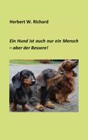 Herbert W. Richard: Der Hund ist auch nur ein Mensch ... aber der Bessere.