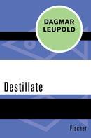 Dagmar Leupold: Destillate