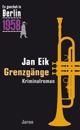 Grenzgänge - Der 25. Kappe-Fall. Kriminalroman (Es geschah in Berlin 1958)