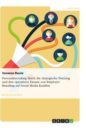 Personalrecruiting durch die strategische Nutzung und den operativen Einsatz von Employer Branding auf Social Media Kanälen