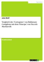 Vergleich des 'Cortegiano' von Baldassare Castiglione mit dem 'Principe' von Niccolò Machiavelli
