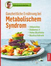 Ganzheitliche Ernährung bei Metabolischem Syndrom - Adipositas. Diabetes Typ 2. Hohe Blutfette. Bluthochdruck