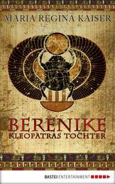 Berenike - Kleopatras Tochter - Historischer Roman
