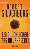 Robert Silverberg: Ein glücklicher Tag im Jahr 2381 ★★★