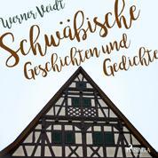Schwäbische Geschichten und Gedichte (Ungekürzt)