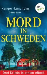 """Mord in Schweden: Drei Krimis in einem eBook - """"Die Toten im Wald"""" von Thomas Kanger, """"Und die Götter schweigen"""" von Anna Jansson und """"Mord in Östermalm"""" von Lars Bill Lundholm"""