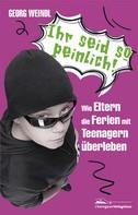 Georg Weindl: Ihr seid so peinlich! ★★★
