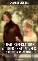 Charles Dickens: Great Expectations & Other Great Dickens' Novels - 5 Books in One Volume (Illustrated Edition)