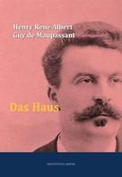 Henry René Albert Guy de Maupassant: Das Haus