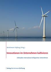 Innovationen im Unternehmen kultivieren - Fallstudien international erfolgreicher Unternehmen
