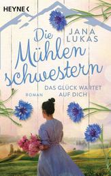 Die Mühlenschwestern - Das Glück wartet auf dich - Roman