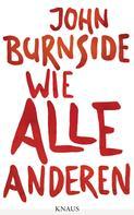 John Burnside: Wie alle anderen ★