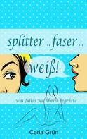 Carla Grün: splitter faser weiß! ★★★★