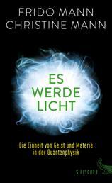 Es werde Licht - Die Einheit von Geist und Materie in der Quantenphysik