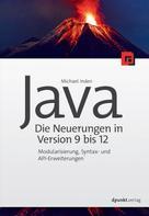 Michael Inden: Java – die Neuerungen in Version 9 bis 12