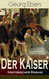 Der Kaiser (Historischer Roman) - Die Römerzeit und das Aufkeimen des jungen Christentums in Ägypten