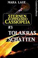 Mara Laue: Sternenkommando Cassiopeia 3: Tolakras Schatten (Science Fiction Abenteuer) ★★★★