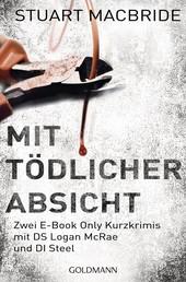 Mit tödlicher Absicht - Zwei E-Book Only Kurzkrimis mit DS Logan McRae und DI Steel