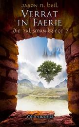 Die Talisman-Kriege - Verrat in Faerie (Bd. 2)