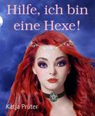 Katja Prüter: Hilfe, ich bin eine Hexe! ★★★