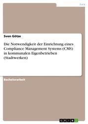 Die Notwendigkeit der Einrichtung eines Compliance Management Systems (CMS) in kommunalen Eigenbetrieben (Stadtwerken)