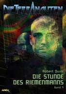 Robert Quint: DIE TERRANAUTEN, Band 9: DIE STUNDE DES RIEMENMANNS ★★★★★