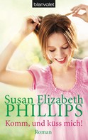 Susan Elizabeth Phillips: Komm, und küss mich! ★★★★