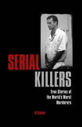 Serial Killers - True Stories of the World's Worst Murderers