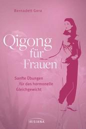 Qigong für Frauen - Sanfte Übungen für das hormonelle Gleichgewicht - Ganzheitliche Hilfe bei Menstruationsproblemen, Kinderwunsch oder Wechseljahresbeschwerden