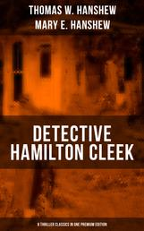 Detective Hamilton Cleek: 8 Thriller Classics in One Premium Edition - Cleek of Scotland Yard, Cleek the Master Detective, Cleek's Government Cases, Riddle of the Night