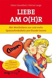 Liebe am O(h)r, Liebe am Ohr - Mit Wortbildern 100 und mehr Spanischvokabeln pro Stunde lernen