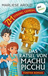ZM - streng geheim: Fünfter Roman - Das Rätsel von Machu Picchu