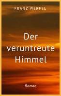 Franz Werfel: Franz Werfel: Der veruntreute Himmel