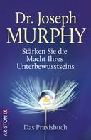 Joseph Murphy: Stärken Sie die Macht Ihres Unterbewusstseins