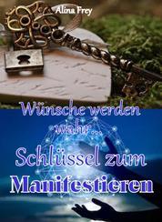 Schlüssel zum Manifestieren - Wünsche werden wahr