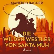 Die wilden Westler von Santa Muh (Ungekürzt)