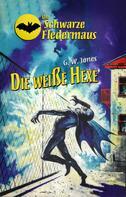 G. W. Jones: Die Schwarze Fledermaus 32: Die weiße Hexe