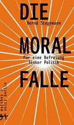 Die Moralfalle - Für eine Befreiung linker Politik