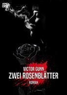 Victor Gunn: ZWEI ROSENBLÄTTER