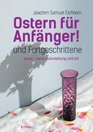 Joachim Samuel Eichhorn: Ostern für Anfänger