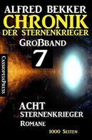 Alfred Bekker: Großband #7 - Chronik der Sternenkrieger: Acht Sternenkrieger Romane