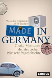 Made in Germany - Große Momente der deutschen Wirtschaftsgeschichte