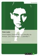 """Peter Loeks: Franz Kafkas Darstellung von Amerika im Roman """"Der Verschollene"""" (""""Amerika"""")"""