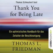 Thank You for Being Late - Ein optimistisches Handbuch für das Zeitalter der Beschleunigung (Ungekürzt)