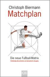 Matchplan - Die neue Fußball-Matrix. Vollständig überarbeitete und aktualisierte Ausgabe