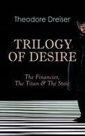 Theodore Dreiser: TRILOGY OF DESIRE - The Financier, The Titan & The Stoic