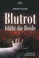 Jürgen Ehlers: Blutrot blüht die Heide ★★★★★