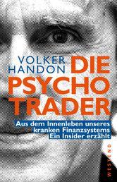 Die Psycho-Trader - Aus dem Innenleben unseres kranken Finanzsystems. Ein Insider erzählt