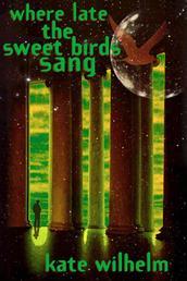 Where Late The Sweet Birds Sang - A Novel